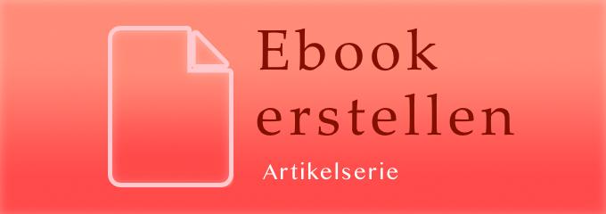 Ebook erstellen – schnell und einfach Dein erstes Ebook schreiben